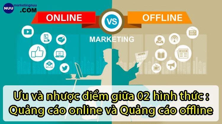 Ưu và nhược điểm giữa quảng cáo online và offline