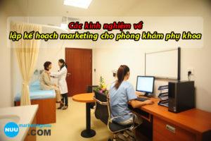 Các kinh nghiệm về lập kế hoạch marketing cho phòng khám phụ khoa